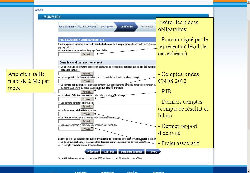 Insérer les pièces obligatoires: - Pouvoir signé par le représentant légal (le cas échéant) - Comptes rendus CNDS 2012 - RIB - Derniers comptes (compt
