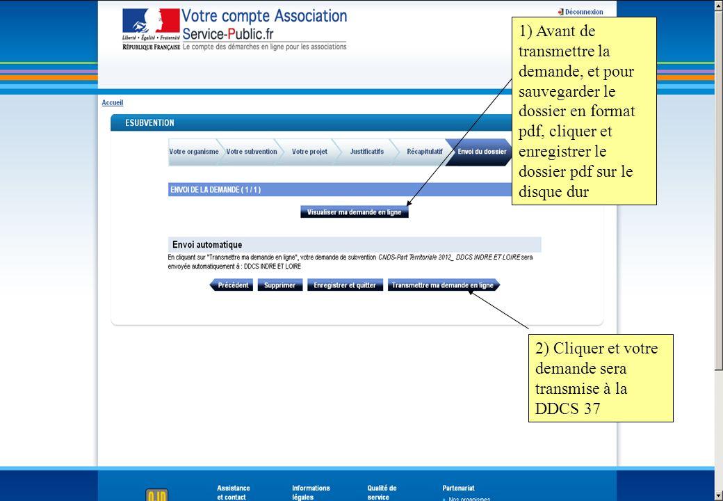 1) Avant de transmettre la demande, et pour sauvegarder le dossier en format pdf, cliquer et enregistrer le dossier pdf sur le disque dur 2) Cliquer e