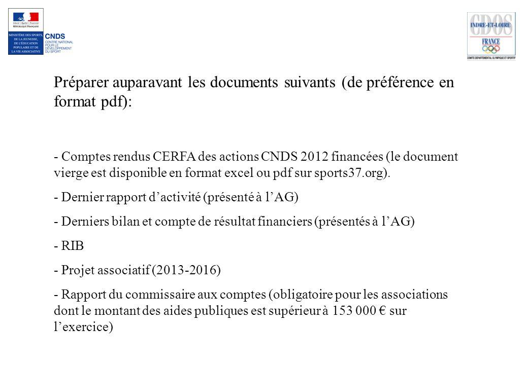 Préparer auparavant les documents suivants (de préférence en format pdf): - Comptes rendus CERFA des actions CNDS 2012 financées (le document vierge e