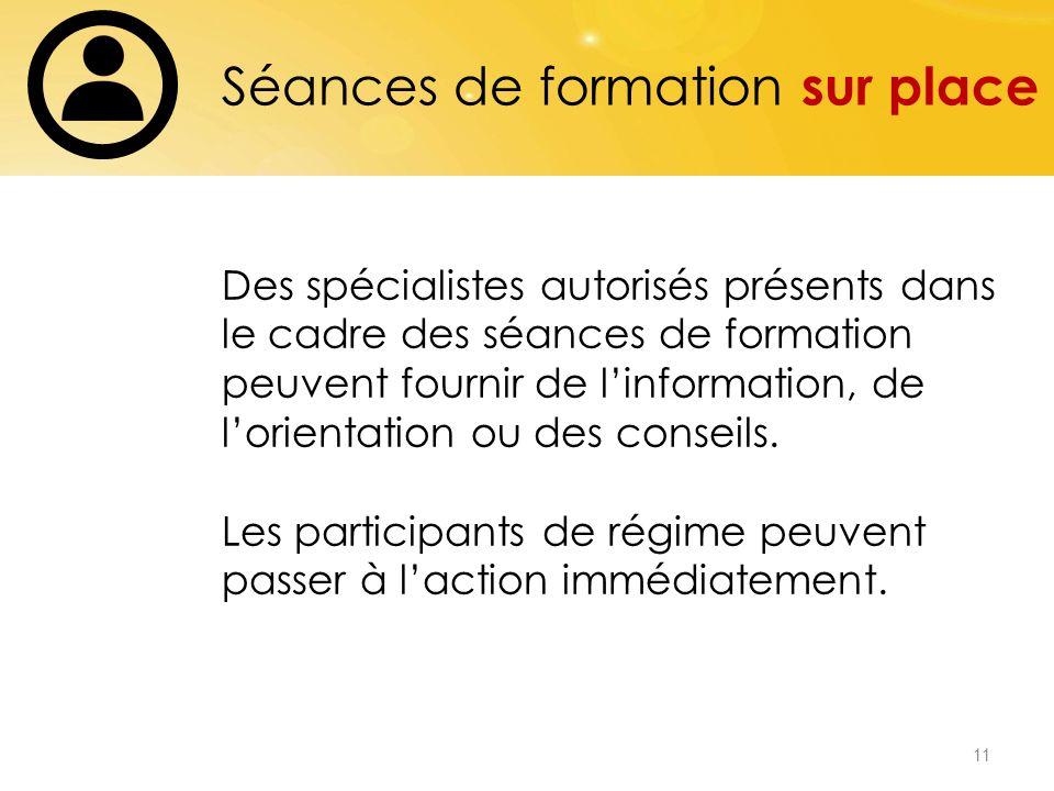 11 Séances de formation sur place Des spécialistes autorisés présents dans le cadre des séances de formation peuvent fournir de linformation, de lorientation ou des conseils.