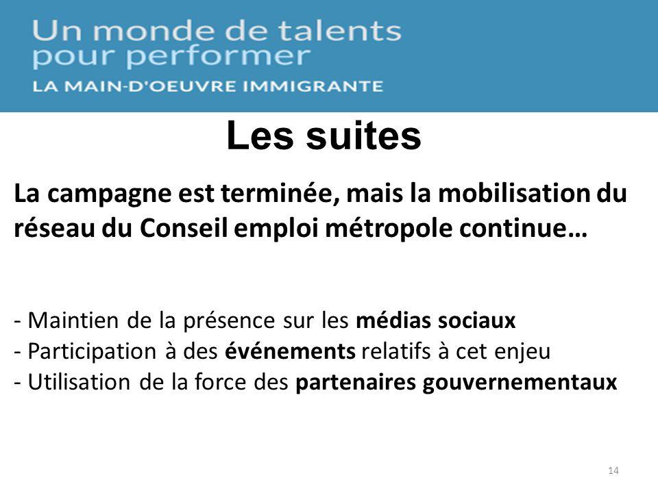 14 La campagne est terminée, mais la mobilisation du réseau du Conseil emploi métropole continue… - Maintien de la présence sur les médias sociaux - P