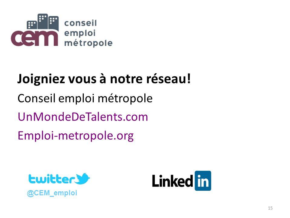 15 Joigniez vous à notre réseau! Conseil emploi métropole UnMondeDeTalents.com Emploi-metropole.org @CEM_emploi