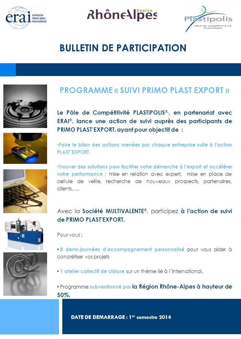 PROGRAMME « SUIVI PRIMO PLAST EXPORT » Le Pôle de Compétitivité PLASTIPOLIS ®,, en partenariat avec ERAI ®, lance une action de suivi auprès des parti