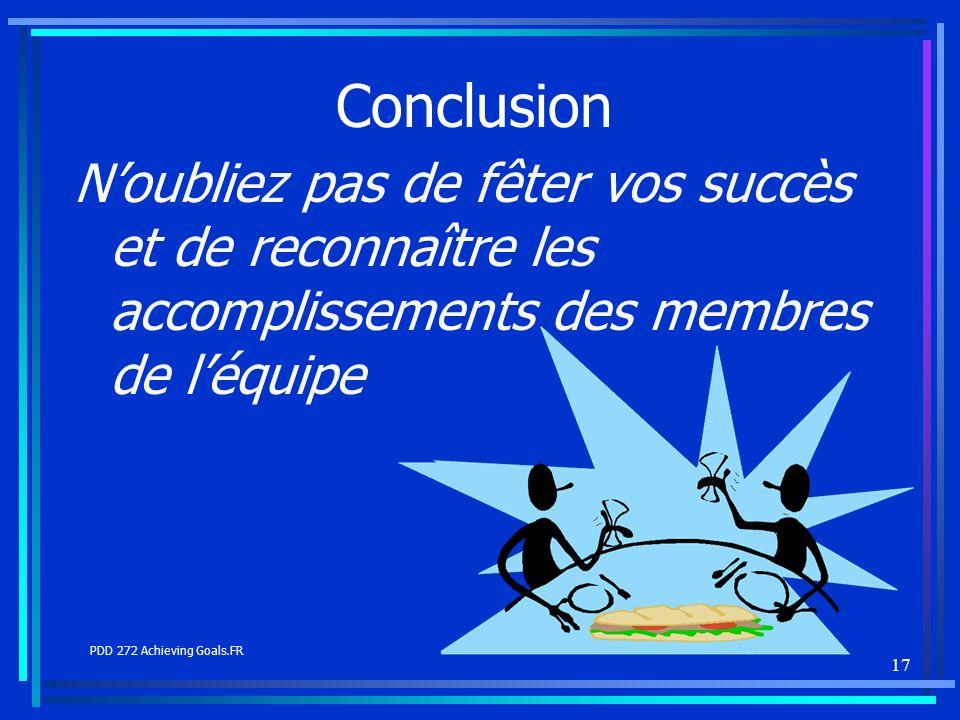 17 Conclusion Noubliez pas de fêter vos succès et de reconnaître les accomplissements des membres de léquipe PDD 272 Achieving Goals.FR