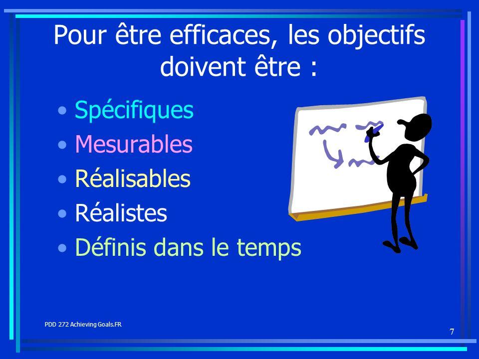 7 Pour être efficaces, les objectifs doivent être : Spécifiques Mesurables Réalisables Réalistes Définis dans le temps PDD 272 Achieving Goals.FR