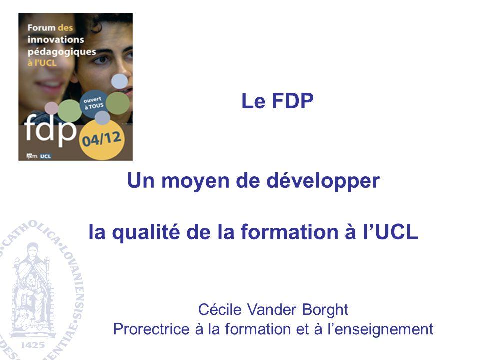 Le FDP Cécile Vander Borght Prorectrice à la formation et à lenseignement Un moyen de développer la qualité de la formation à lUCL