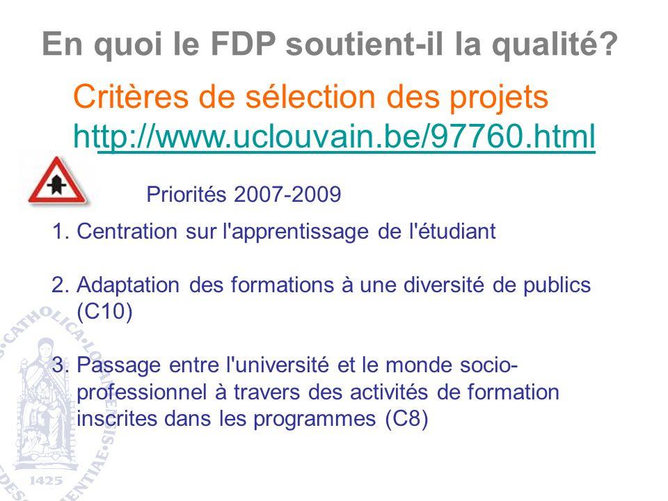 1.Centration sur l apprentissage de l étudiant 2.Adaptation des formations à une diversité de publics (C10) 3.Passage entre l université et le monde socio- professionnel à travers des activités de formation inscrites dans les programmes (C8) En quoi le FDP soutient-il la qualité.