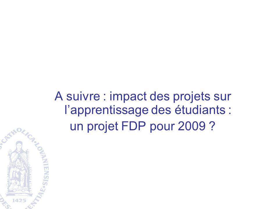 A suivre : impact des projets sur lapprentissage des étudiants : un projet FDP pour 2009