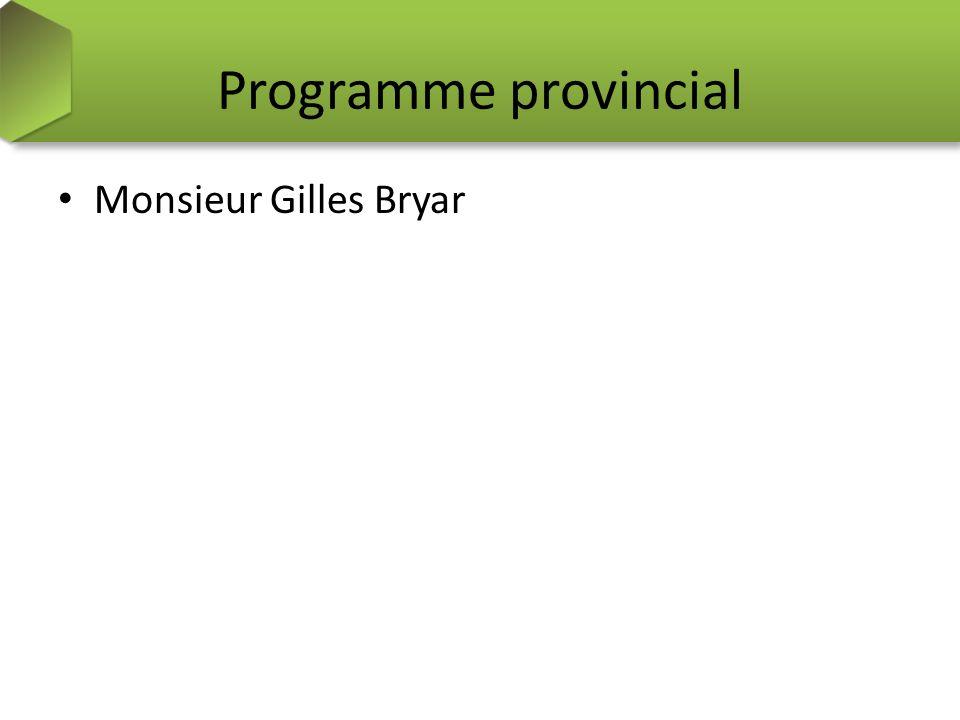 Programme provincial Monsieur Gilles Bryar