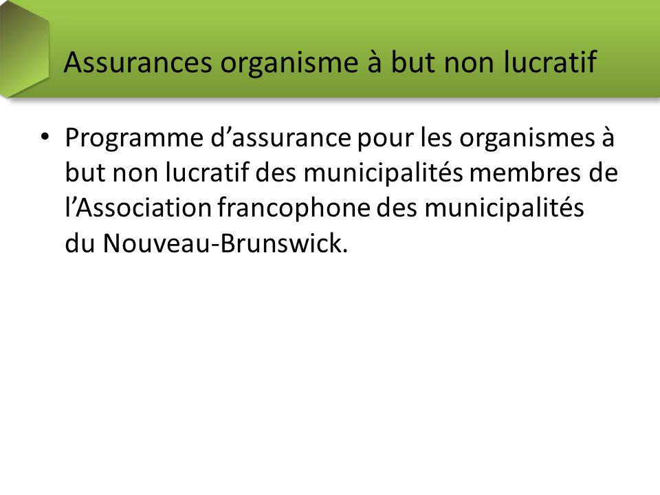 Assurances organisme à but non lucratif Programme dassurance pour les organismes à but non lucratif des municipalités membres de lAssociation francophone des municipalités du Nouveau-Brunswick.