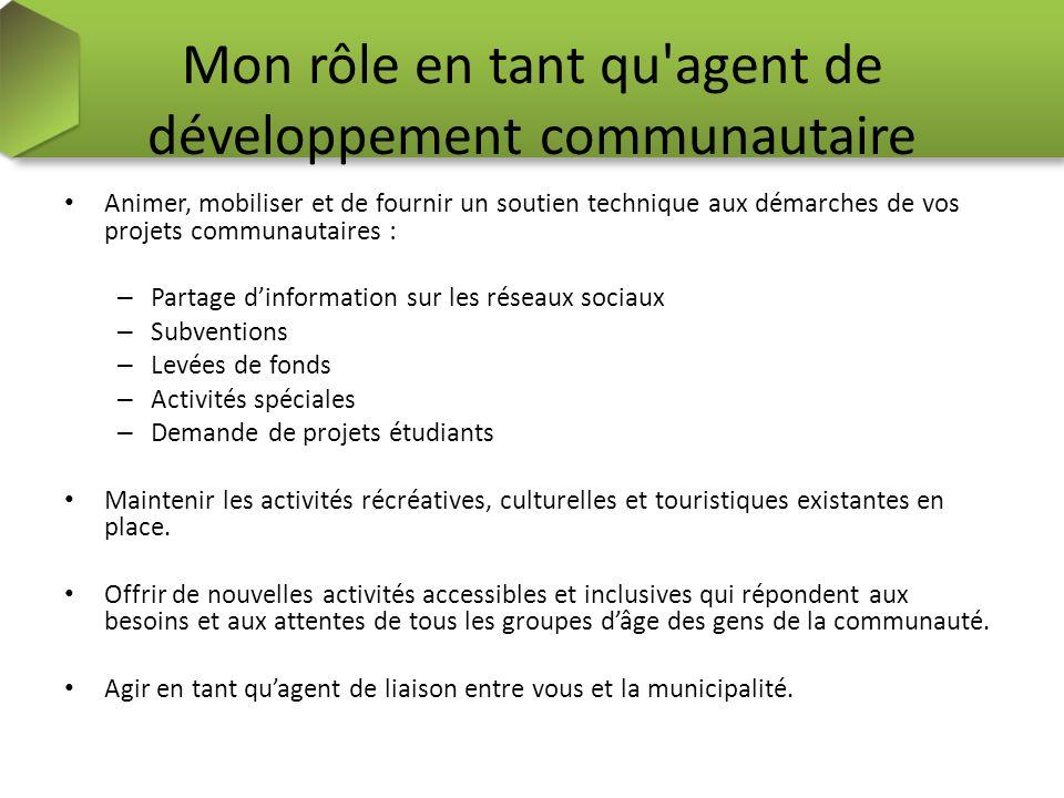 Mon rôle en tant qu'agent de développement communautaire Animer, mobiliser et de fournir un soutien technique aux démarches de vos projets communautai