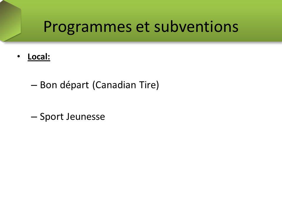 Programmes et subventions Local: – Bon départ (Canadian Tire) – Sport Jeunesse