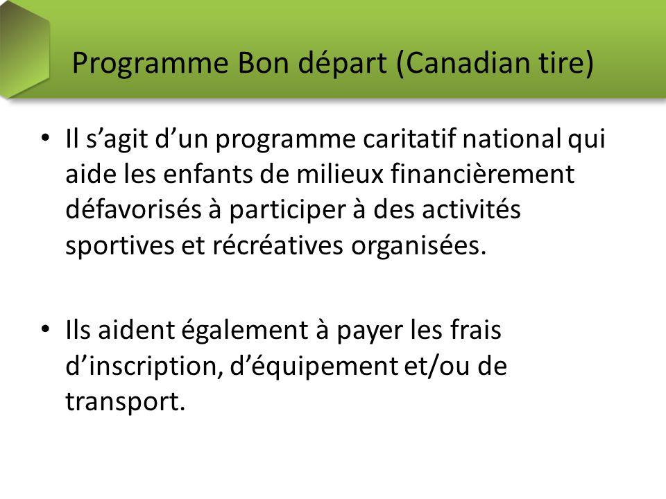 Programme Bon départ (Canadian tire) Il sagit dun programme caritatif national qui aide les enfants de milieux financièrement défavorisés à participer à des activités sportives et récréatives organisées.