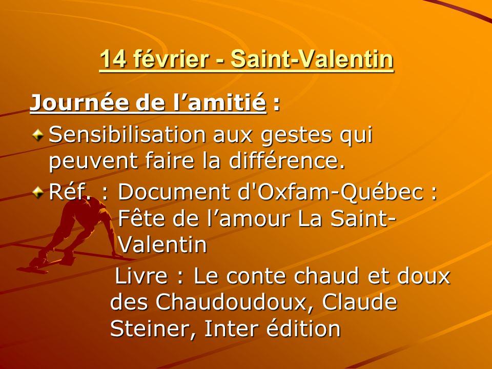14 février - Saint-Valentin Journée de lamitié : Sensibilisation aux gestes qui peuvent faire la différence.