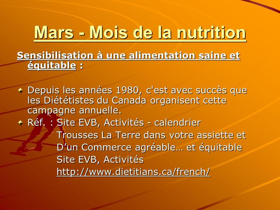 Mars - Mois de la nutrition Sensibilisation à une alimentation saine et équitable : Depuis les années 1980, c est avec succès que les Diététistes du Canada organisent cette campagne annuelle.