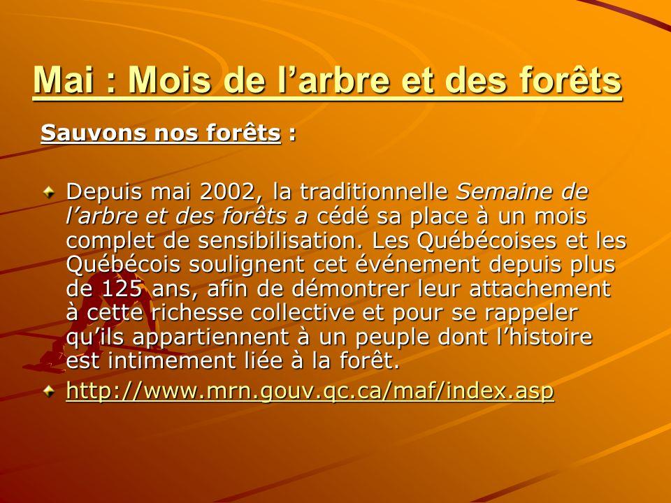 Mai : Mois de larbre et des forêts Sauvons nos forêts : Depuis mai 2002, la traditionnelle Semaine de larbre et des forêts a cédé sa place à un mois complet de sensibilisation.