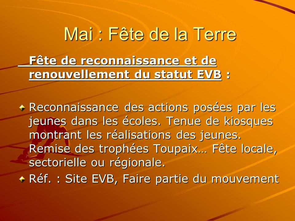 Mai : Fête de la Terre Mai : Fête de la Terre Fête de reconnaissance et de renouvellement du statut EVB : Reconnaissance des actions posées par les jeunes dans les écoles.