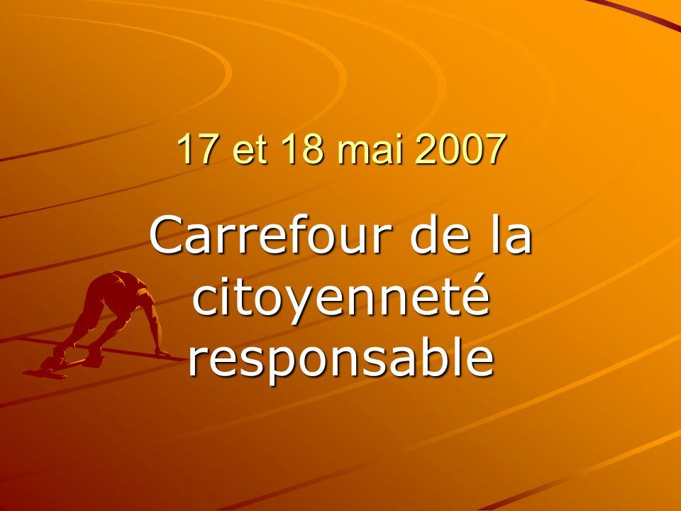 17 et 18 mai 2007 Carrefour de la citoyenneté responsable