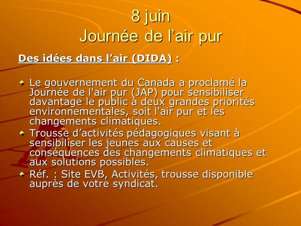 8 juin Journée de lair pur Des idées dans lair (DIDA) : Le gouvernement du Canada a proclamé la Journée de l air pur (JAP) pour sensibiliser davantage le public à deux grandes priorités environnementales, soit l air pur et les changements climatiques.
