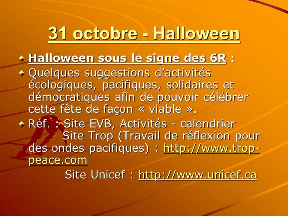 31 octobre - Halloween Halloween sous le signe des 6R : Quelques suggestions dactivités écologiques, pacifiques, solidaires et démocratiques afin de pouvoir célébrer cette fête de façon « viable ».