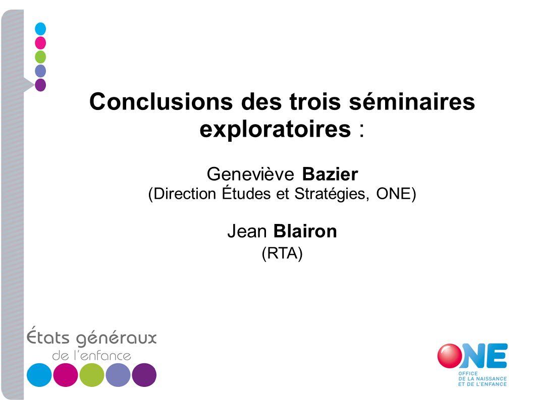 Conclusions des trois séminaires exploratoires : Geneviève Bazier (Direction Études et Stratégies, ONE) Jean Blairon (RTA)