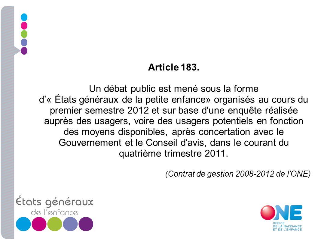 Article 183. Un débat public est mené sous la forme d« États généraux de la petite enfance» organisés au cours du premier semestre 2012 et sur base d'