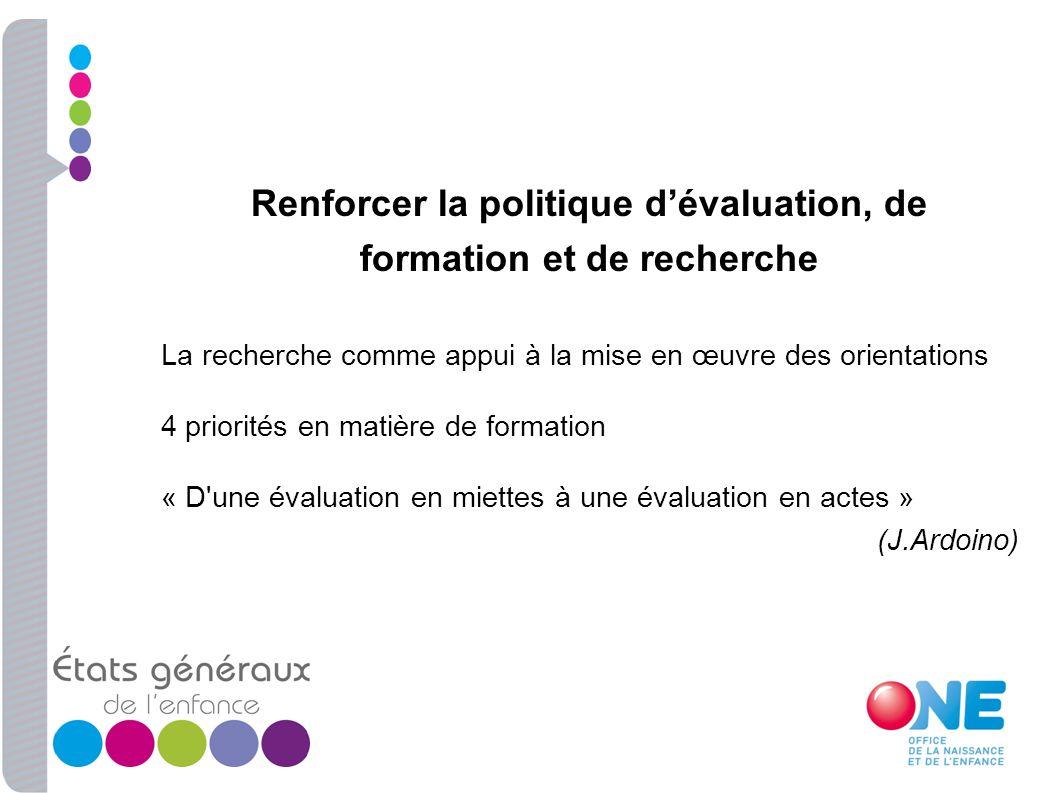 Renforcer la politique dévaluation, de formation et de recherche La recherche comme appui à la mise en œuvre des orientations 4 priorités en matière d