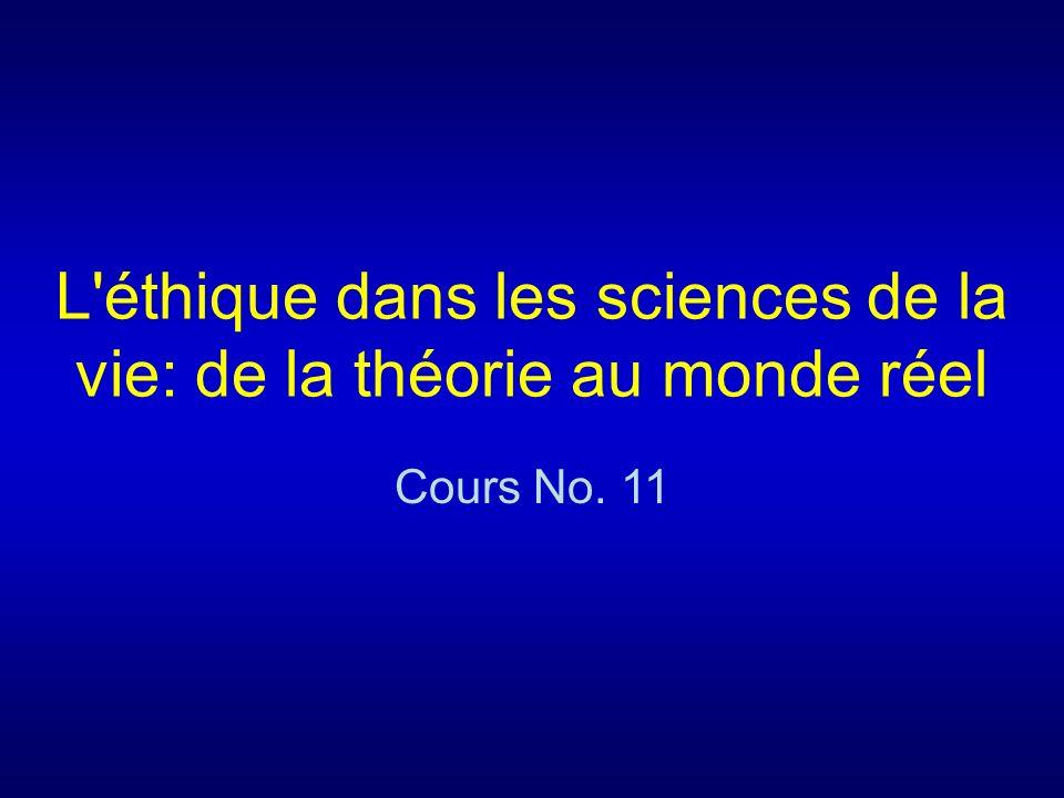 L'éthique dans les sciences de la vie: de la théorie au monde réel Cours No. 11