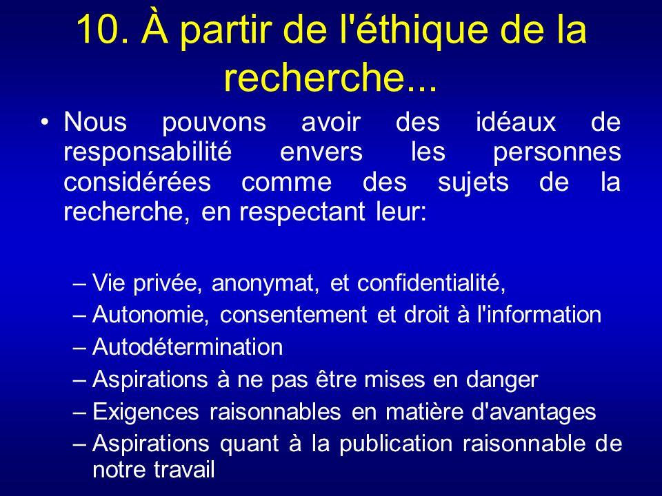 10. À partir de l'éthique de la recherche... Nous pouvons avoir des idéaux de responsabilité envers les personnes considérées comme des sujets de la r