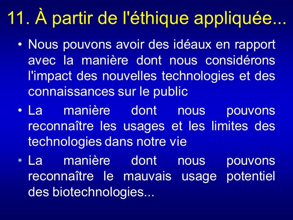 11. À partir de l'éthique appliquée... Nous pouvons avoir des idéaux en rapport avec la manière dont nous considérons l'impact des nouvelles technolog