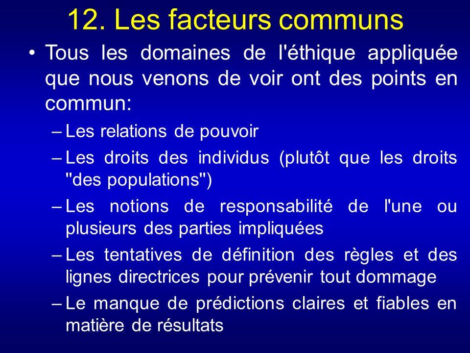 12. Les facteurs communs Tous les domaines de l'éthique appliquée que nous venons de voir ont des points en commun: –Les relations de pouvoir –Les dro