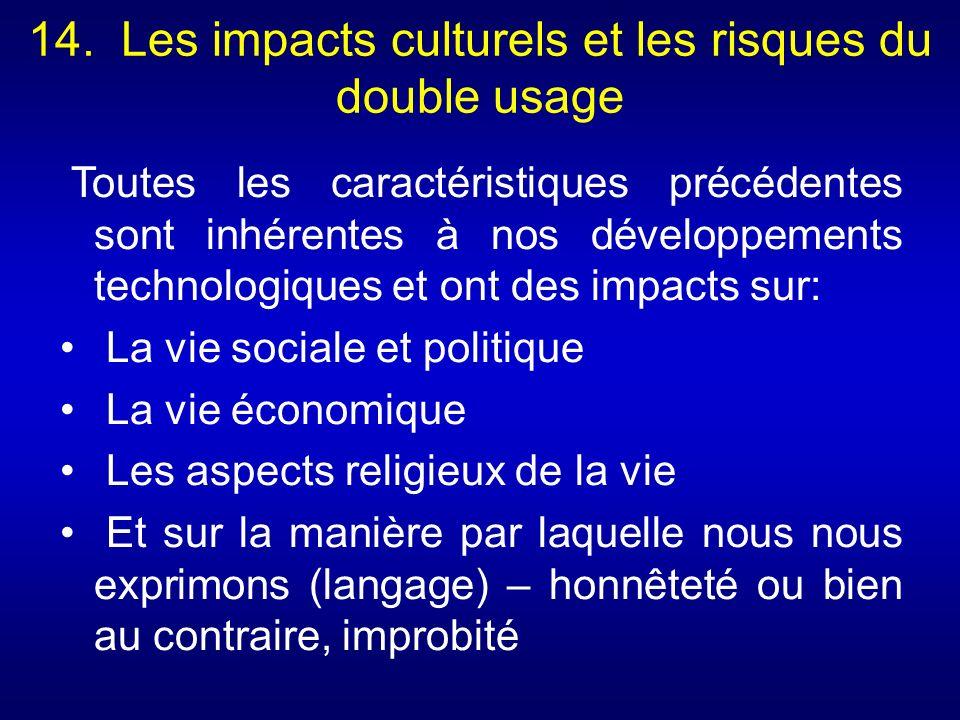 14. Les impacts culturels et les risques du double usage Toutes les caractéristiques précédentes sont inhérentes à nos développements technologiques e