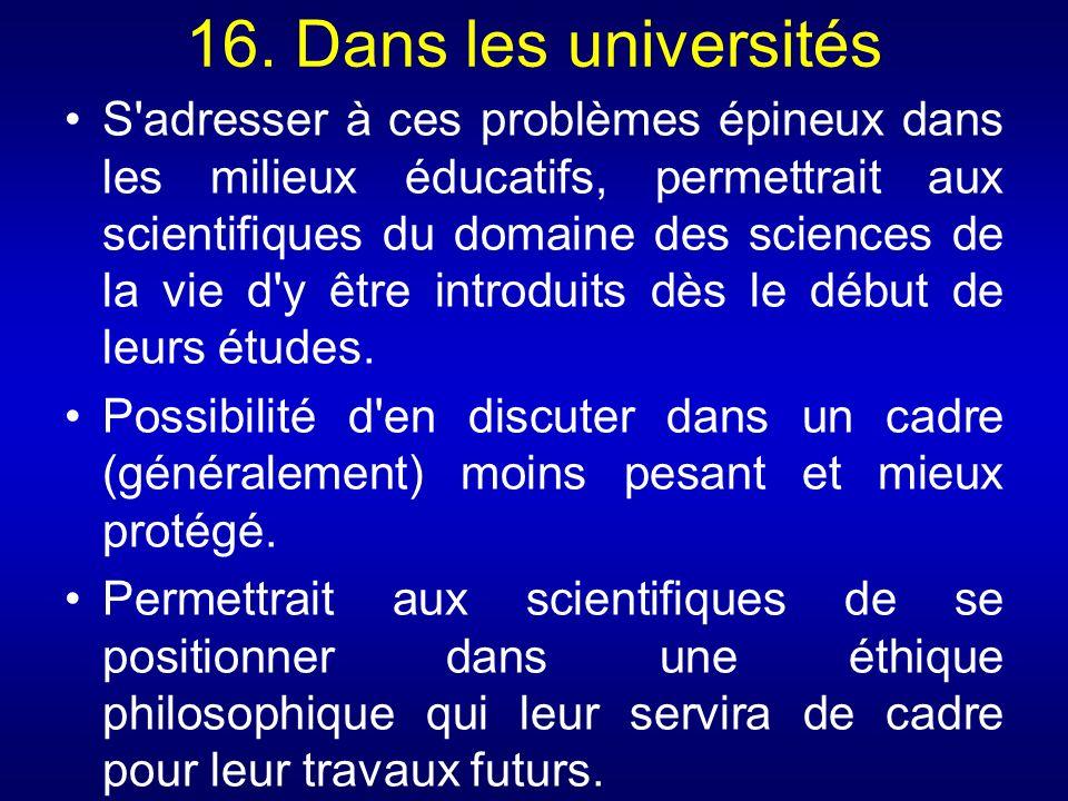 16. Dans les universités S'adresser à ces problèmes épineux dans les milieux éducatifs, permettrait aux scientifiques du domaine des sciences de la vi