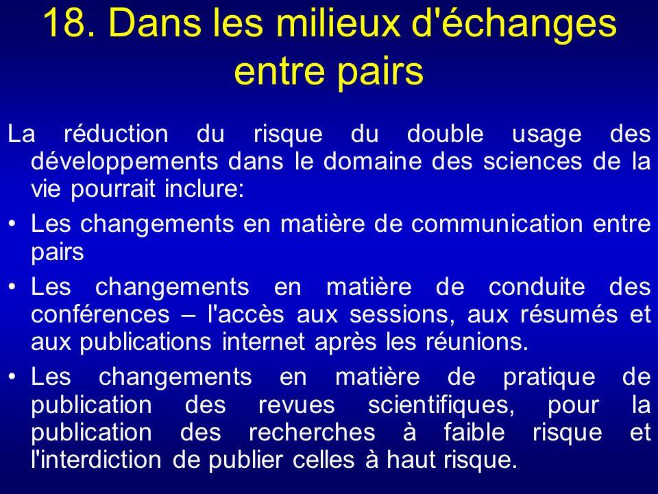 18. Dans les milieux d'échanges entre pairs La réduction du risque du double usage des développements dans le domaine des sciences de la vie pourrait