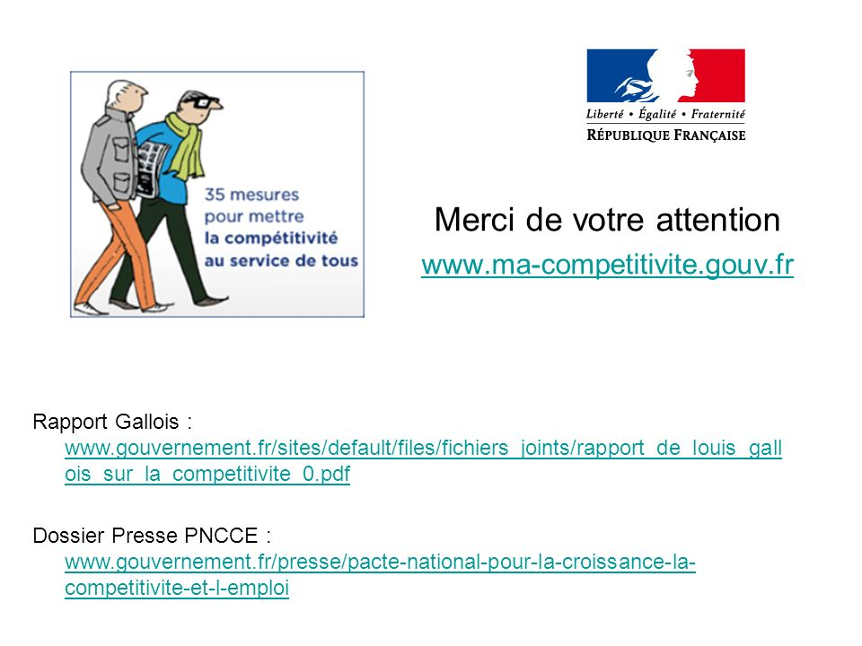 Merci de votre attention www.ma-competitivite.gouv.fr Rapport Gallois : www.gouvernement.fr/sites/default/files/fichiers_joints/rapport_de_louis_gall