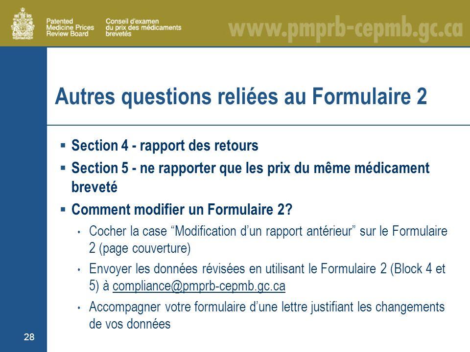 28 Autres questions reliées au Formulaire 2 Section 4 - rapport des retours Section 5 - ne rapporter que les prix du même médicament breveté Comment modifier un Formulaire 2.