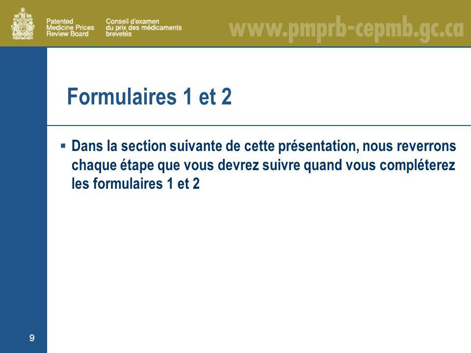 9 Formulaires 1 et 2 Dans la section suivante de cette présentation, nous reverrons chaque étape que vous devrez suivre quand vous compléterez les formulaires 1 et 2