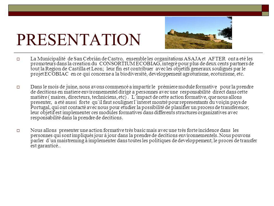 PRESENTATION La Municipalité de San Cebrián de Castro, ensemble les organitations ASAJA et AFTER ont a eté les promoteurs dans la creation du CONSORTIUM ECOBIAG, integrè pour plus de deux cents partners de tout la Region de Castilla et Leon; leur fin est contribuer avec les objetifs generaux soulignés par le projet ECOBIAC en ce qui concerne a la biodiversité, developpement agroturisme, ecoturisme, etc.