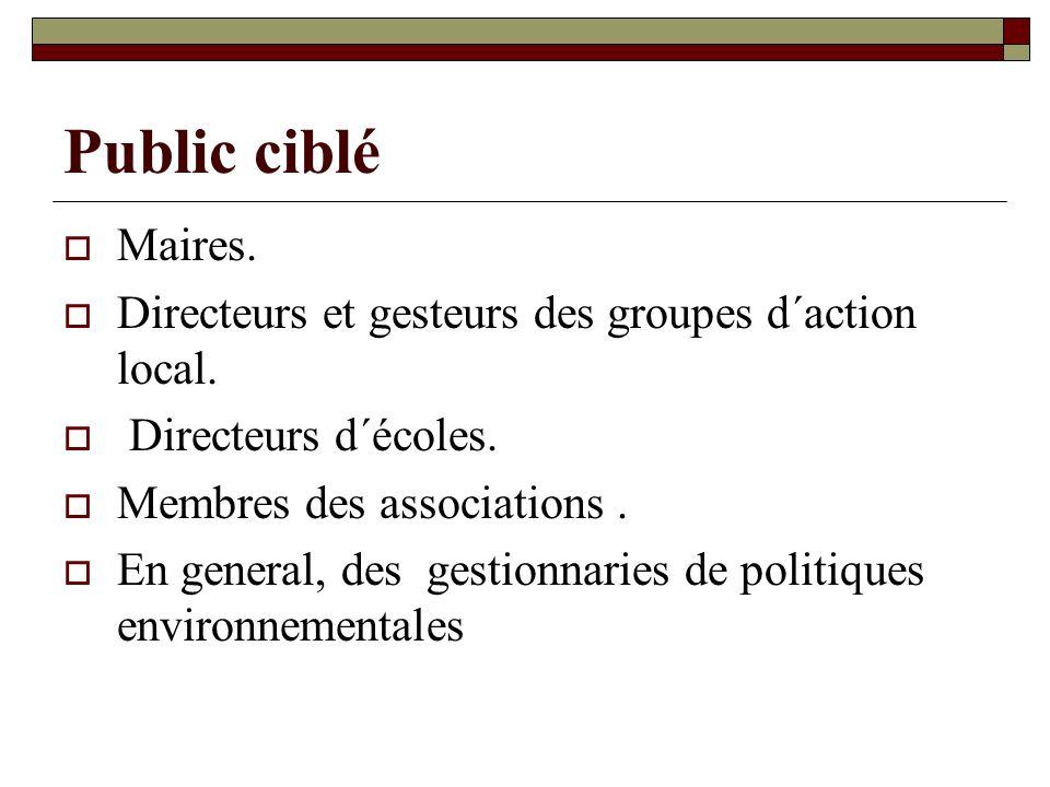 Public ciblé Maires.Directeurs et gesteurs des groupes d´action local.