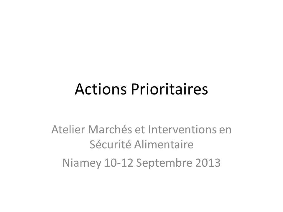Actions Prioritaires Atelier Marchés et Interventions en Sécurité Alimentaire Niamey 10-12 Septembre 2013
