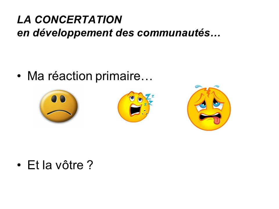 LA CONCERTATION en développement des communautés… Ma réaction primaire… Et la vôtre ?