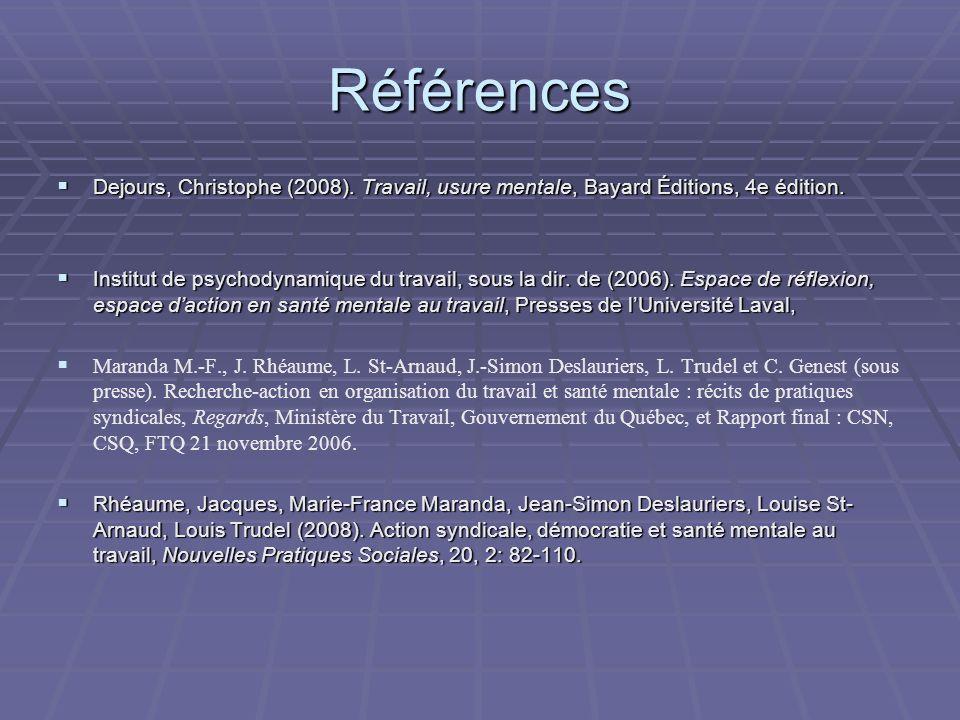 Références Dejours, Christophe (2008). Travail, usure mentale, Bayard Éditions, 4e édition.