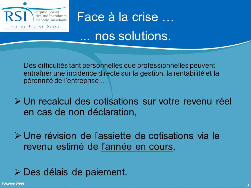 3 Février 2009 Face à la crise …... nos solutions.