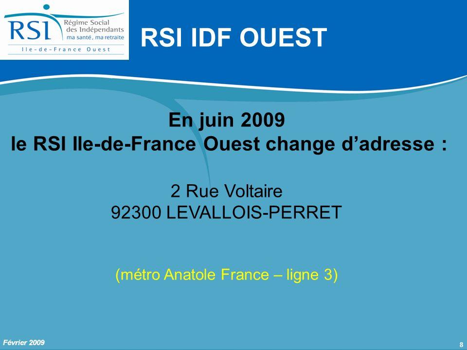 8 Février 2009 RSI IDF OUEST En juin 2009 le RSI Ile-de-France Ouest change dadresse : 2 Rue Voltaire 92300 LEVALLOIS-PERRET (métro Anatole France – ligne 3)