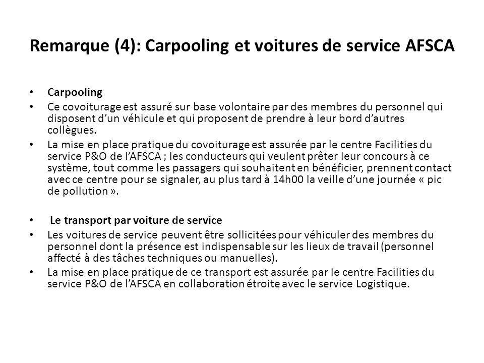 Remarque (4): Carpooling et voitures de service AFSCA Carpooling Ce covoiturage est assuré sur base volontaire par des membres du personnel qui dispos