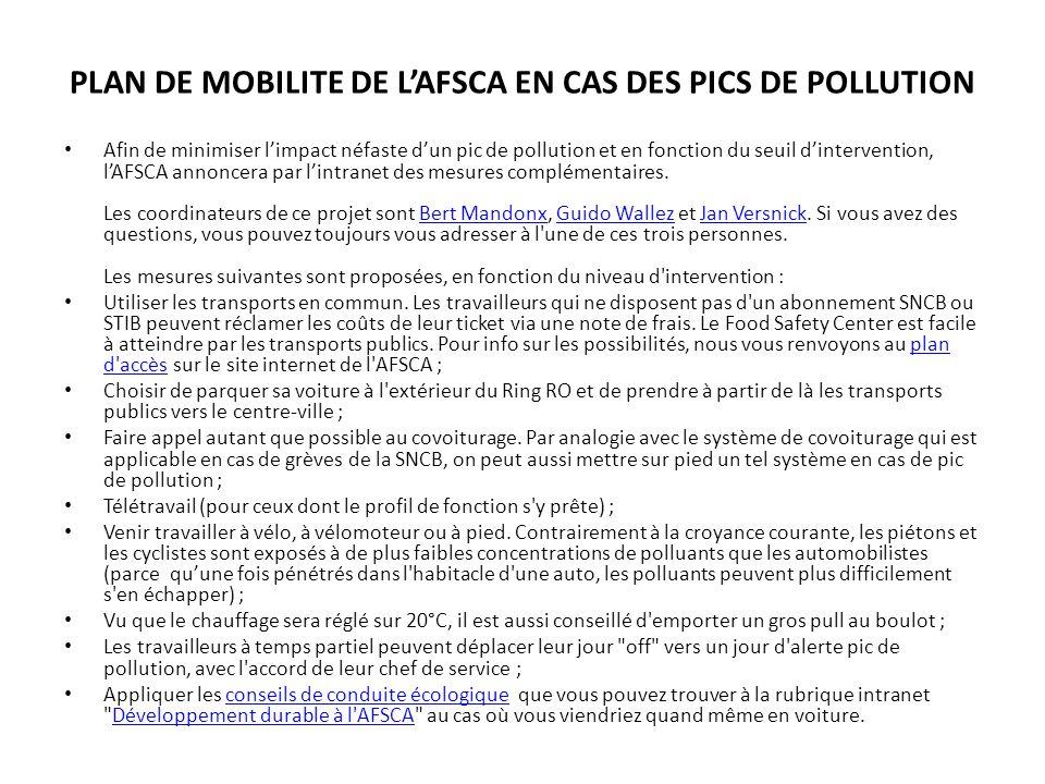 Afin de minimiser limpact néfaste dun pic de pollution et en fonction du seuil dintervention, lAFSCA annoncera par lintranet des mesures complémentair