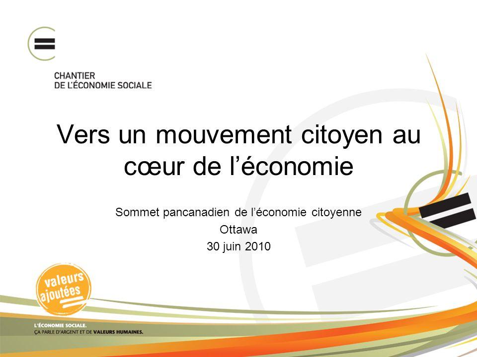 Vers un mouvement citoyen au cœur de léconomie Sommet pancanadien de léconomie citoyenne Ottawa 30 juin 2010