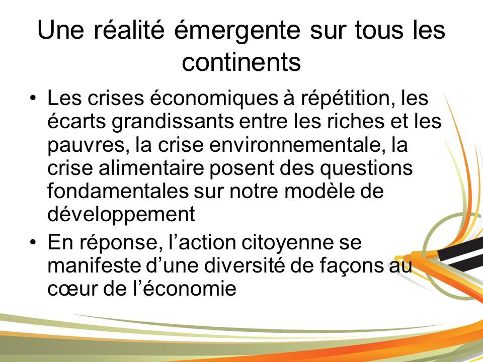 Une réalité émergente sur tous les continents Les crises économiques à répétition, les écarts grandissants entre les riches et les pauvres, la crise environnementale, la crise alimentaire posent des questions fondamentales sur notre modèle de développement En réponse, laction citoyenne se manifeste dune diversité de façons au cœur de léconomie
