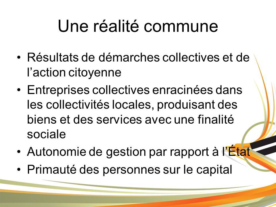 Une réalité commune Résultats de démarches collectives et de laction citoyenne Entreprises collectives enracinées dans les collectivités locales, produisant des biens et des services avec une finalité sociale Autonomie de gestion par rapport à lÉtat Primauté des personnes sur le capital