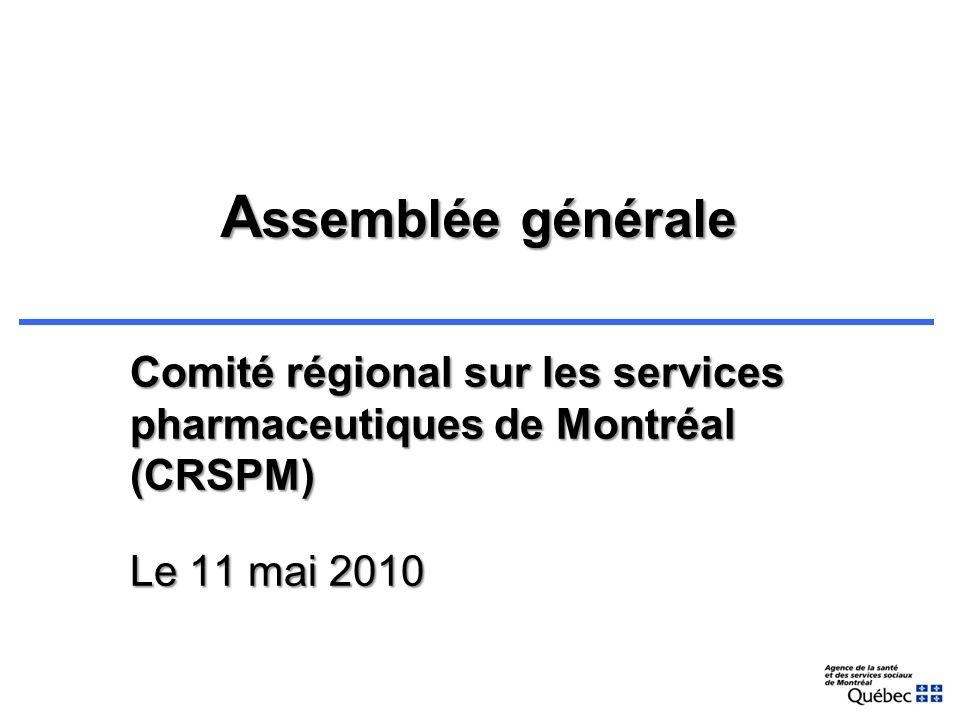 A ssemblée générale Comité régional sur les services pharmaceutiques de Montréal (CRSPM) Le 11 mai 2010